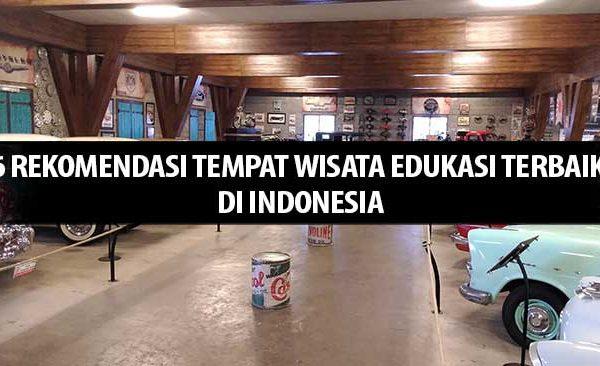 6 Rekomendasi Tempat Wisata Edukasi Terbaik di Indonesia