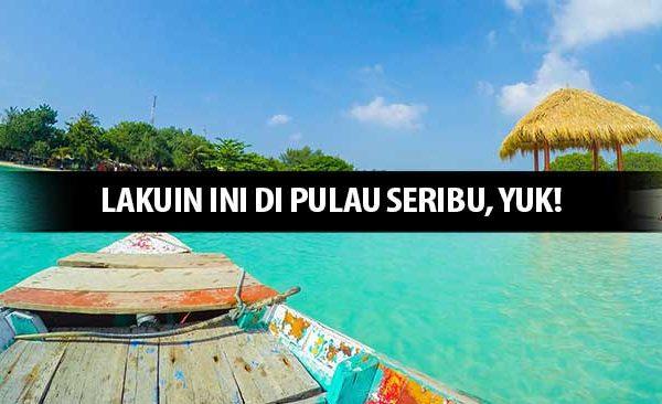 Lakuin Ini di Pulau Seribu, Yuk!