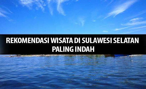 Rekomendasi Wisata di Sulawesi Selatan Paling Indah
