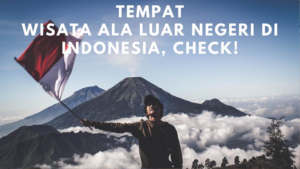Tempat Wisata Ala Luar Negeri di Indonesia, Check!