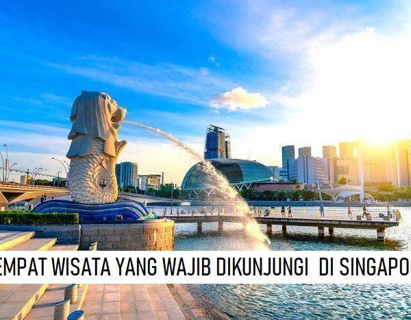 TEMPAT WISATA YANG WAJIB DI DATANGI DI SINGAPORE!
