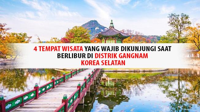 4 Tempat Wisata Yang Wajib Dikunjungi Saat Berlibur di Distrik Gangnam Korea Selatan