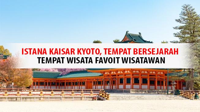 Istana Kaisar Kyoto, Tempat Bersejarah Tempat WIsata Favoit Wisatawan