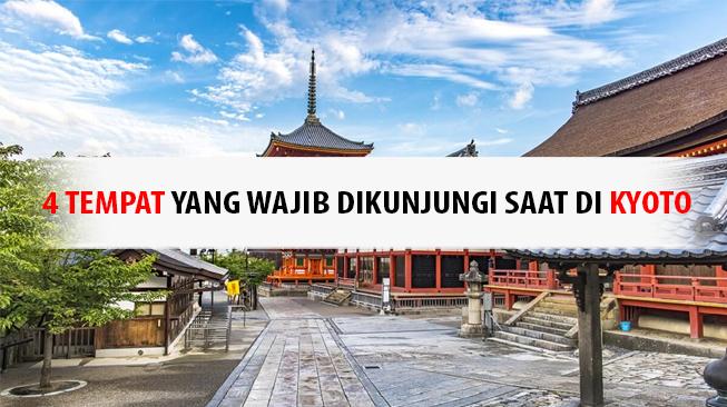 4 Tempat Yang Wajib Dikunjungi Saat Di Kyoto