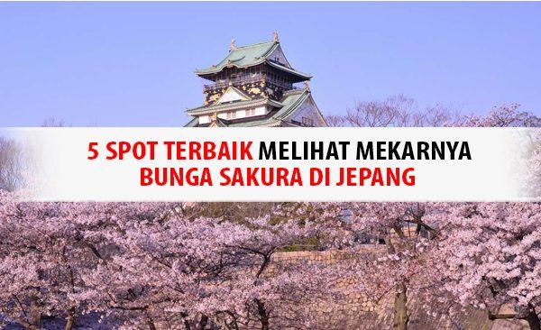 5 Spot Terbaik Melihat Mekarnya Bunga Sakura di Jepang